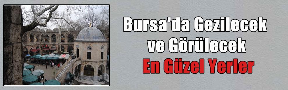 Bursa'da Gezilecek ve Görülecek En Güzel Yerler