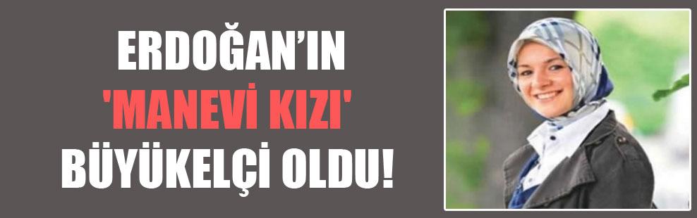 Erdoğan'ın 'manevi kızı' büyükelçi oldu!
