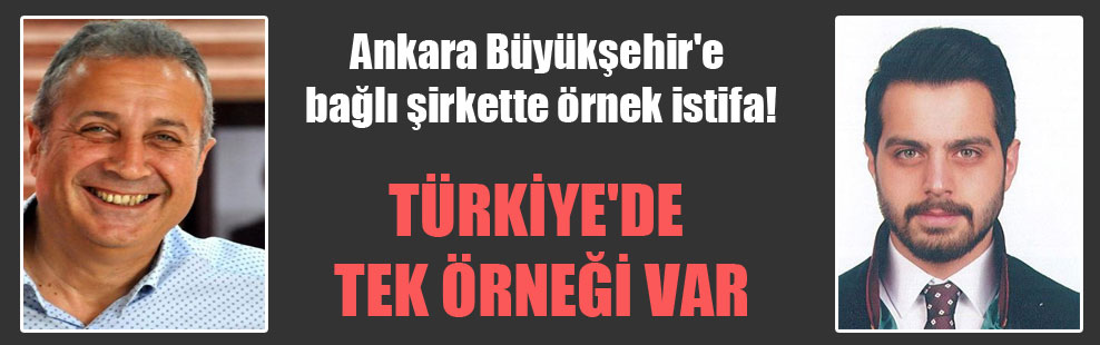 Ankara Büyükşehir'e bağlı şirkette örnek istifa!