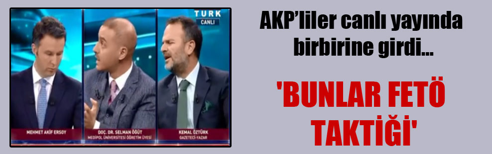 AKP'liler canlı yayında birbirine girdi… 'Bunlar FETÖ taktiği'