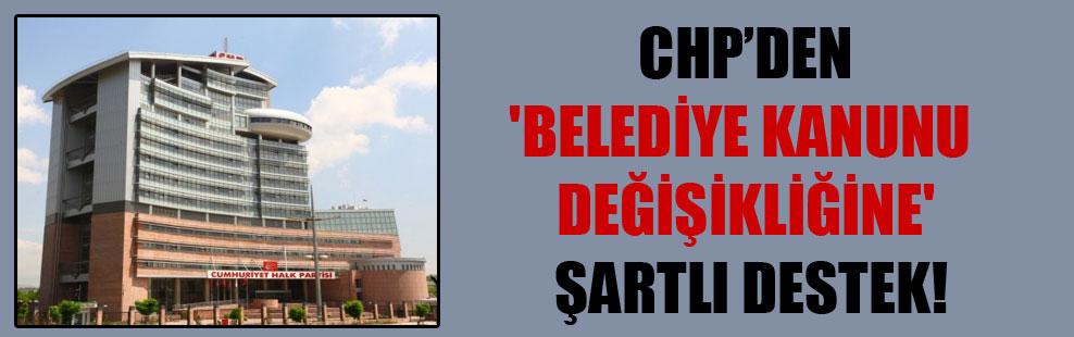 CHP'den 'belediye kanunu değişikliğine' şartlı destek!