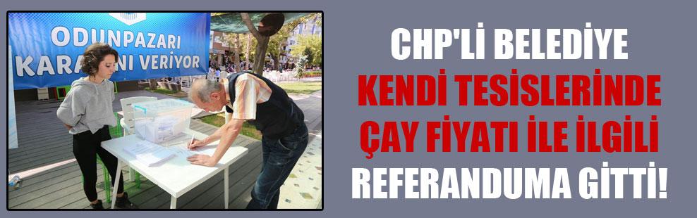CHP'li belediye kendi tesislerinde çay fiyatı ile ilgili referanduma gitti!