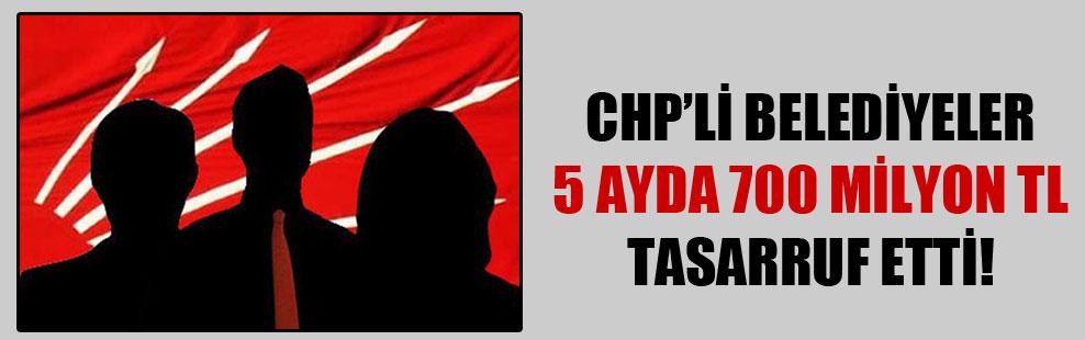 CHP'li belediyeler 5 ayda 700 milyon TL tasarruf etti