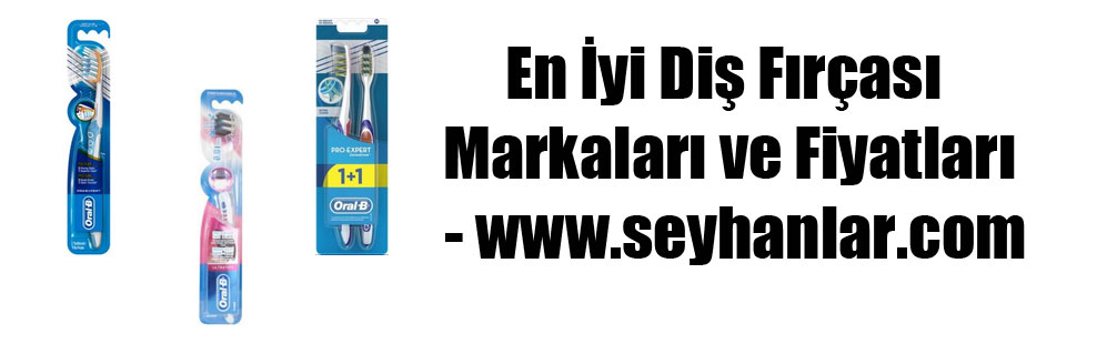 En İyi Diş Fırçası Markaları ve Fiyatları – www.seyhanlar.com