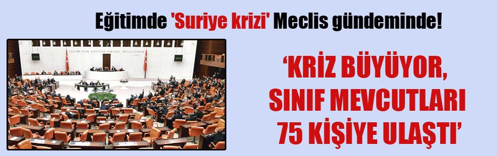 Eğitimde 'Suriye krizi' Meclis gündeminde!