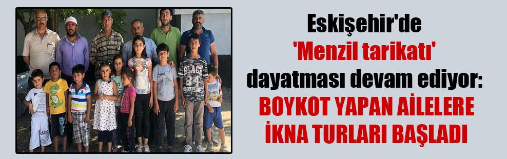 Eskişehir'de 'Menzil tarikatı' dayatması devam ediyor: Boykot yapan ailelere ikna turları başladı