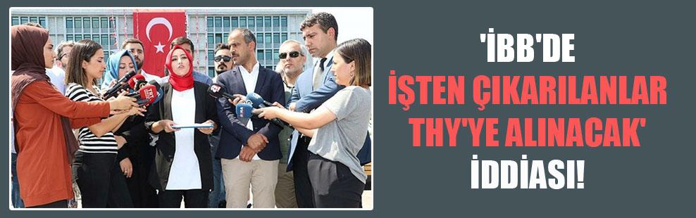 'İBB'de işten çıkarılanlar THY'ye alınacak' iddiası!