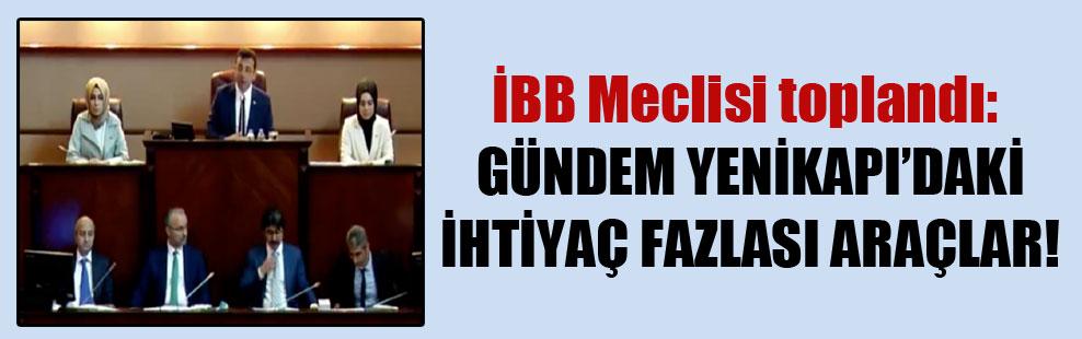 İBB Meclisi toplandı: Gündem Yenikapı'daki ihtiyaç fazlası araçlar!