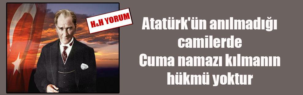 Atatürk'ün anılmadığı camilerde Cuma namazı kılmanın hükmü yoktur