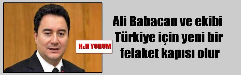 Ali Babacan ve ekibi Türkiye için yeni bir felaket kapısı olur