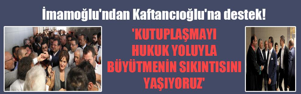 İmamoğlu'ndan Kaftancıoğlu'na destek! 'Kutuplaşmayı hukuk yoluyla büyütmenin sıkıntısını yaşıyoruz'