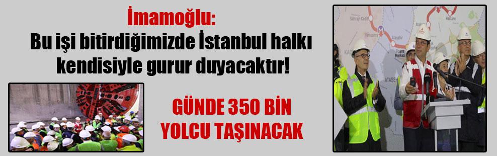 İmamoğlu: Bu işi bitirdiğimizde İstanbul halkı kendisiyle gurur duyacaktır!