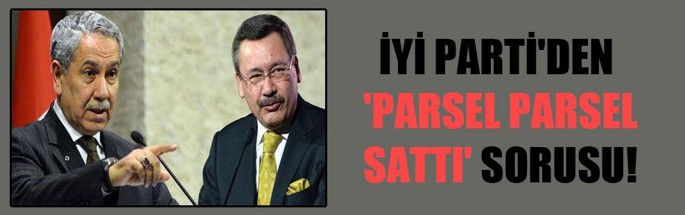 Yİ Parti'den 'parsel parsel sattı' sorusu