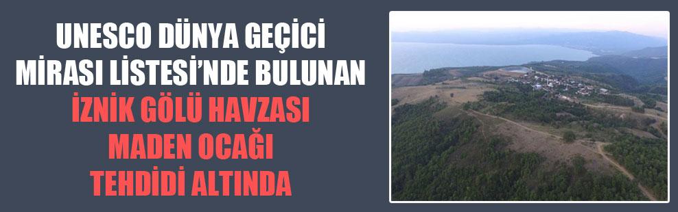 UNESCO Dünya Geçici Mirası Listesi'nde bulunan İznik Gölü havzası maden ocağı tehdidi altında