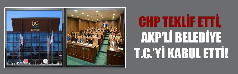 CHP teklif etti, AKP'li Belediye T.C.'yi kabul etti!