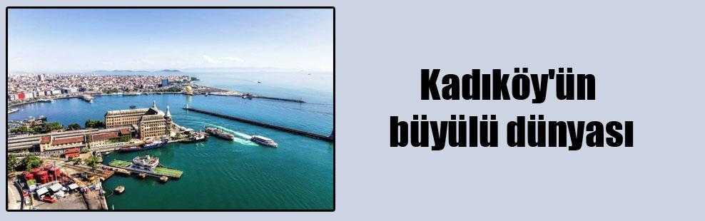 Kadıköy'ün büyülü dünyası