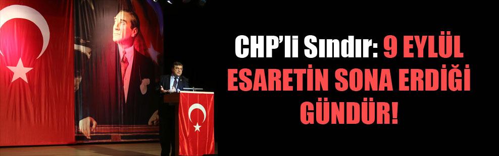 CHP'li Sındır: 9 Eylül esaretin sona erdiği gündür!