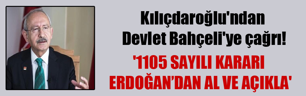 Kılıçdaroğlu'ndan Devlet Bahçeli'ye çağrı! '1105 sayılı kararı Erdoğan'dan al ve açıkla'