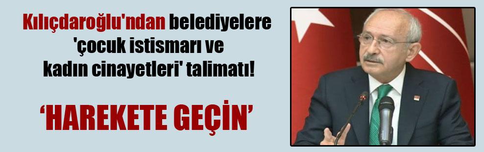 Kılıçdaroğlu'ndan belediyelere 'çocuk istismarı ve kadın cinayetleri' talimatı!