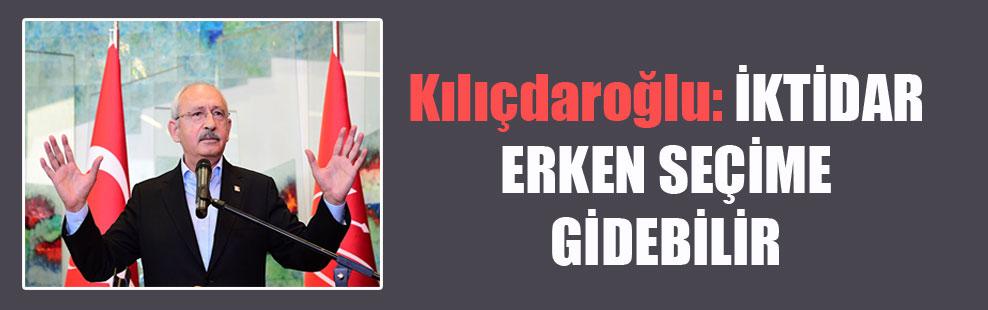 Kılıçdaroğlu: İktidar erken seçime gidebilir