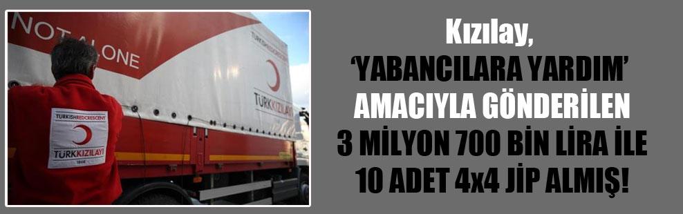 Kızılay, 'yabancılara yardım' amacıyla gönderilen 3 milyon 700 bin lira ile 10 adet 4×4 jip almış!