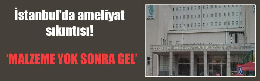 İstanbul'da ameliyat sıkıntısı!