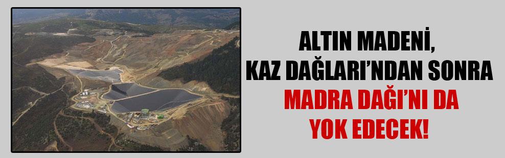 Altın madeni, Kaz Dağları'ndan sonra Madra Dağı'nı da yok edecek!
