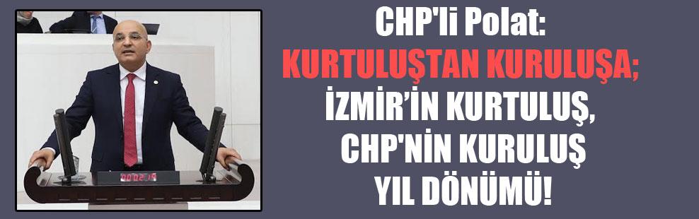 CHP'li Polat: Kurtuluştan kuruluşa; İzmir'inkurtuluş, CHP'nin kuruluş yıl dönümü!