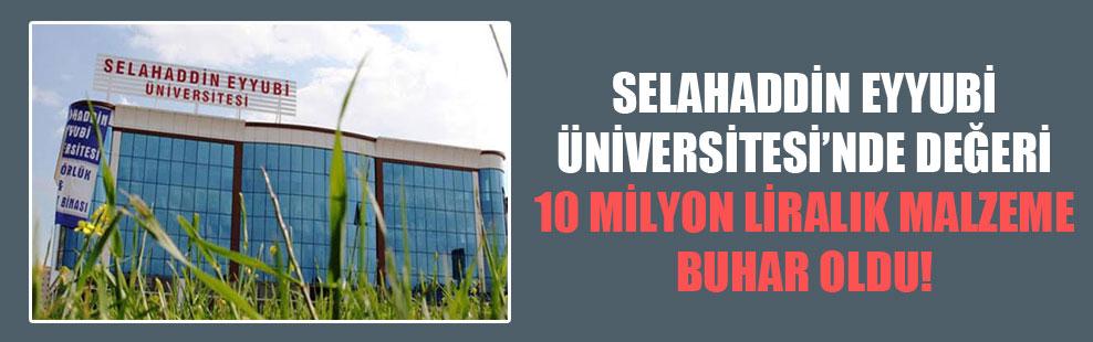 Selahaddin Eyyubi Üniversitesi'nde değeri 10 milyon liralık malzeme buhar oldu!