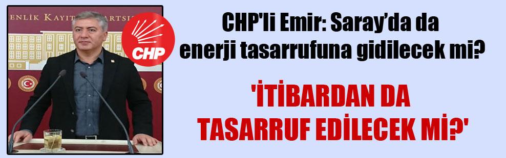 CHP'li Emir: Saray'da da enerji tasarrufuna gidilecek mi?