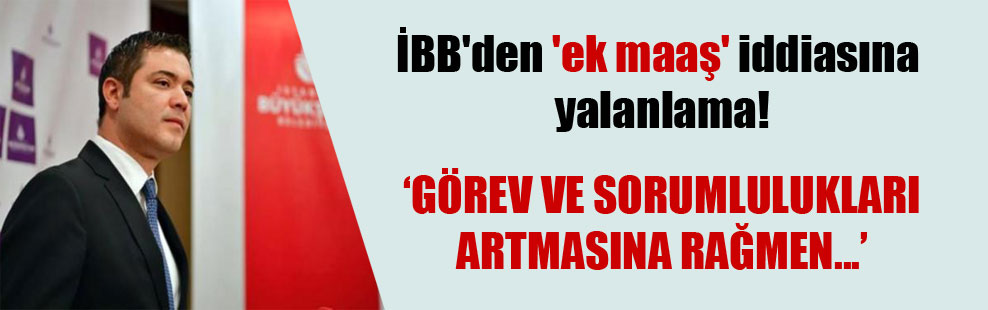 İBB'den 'ek maaş' iddiasına yalanlama!