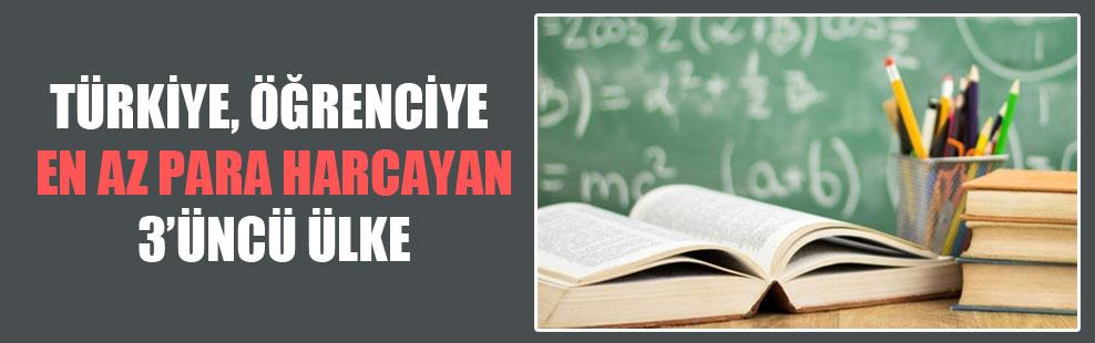 Türkiye, öğrenciye en az para harcayan 3'üncü ülke