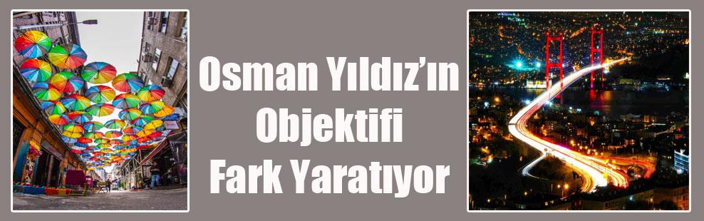 Osman Yıldız'ın Objektifi Fark Yaratıyor