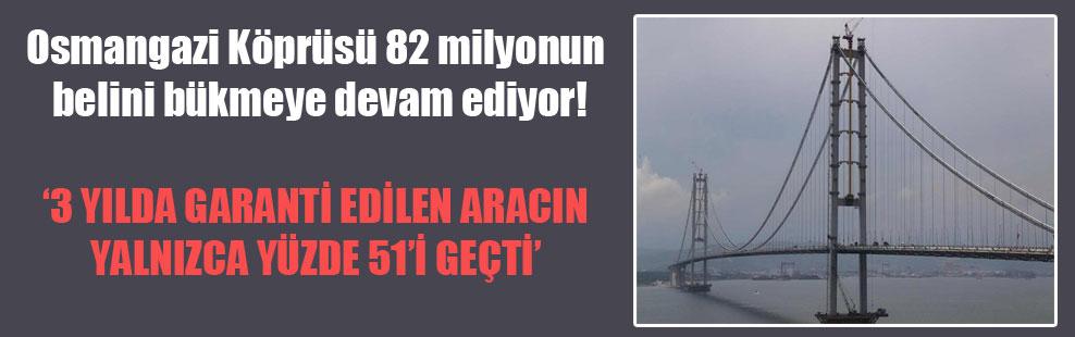 Osmangazi Köprüsü 82 milyonun belini bükmeye devam ediyor!