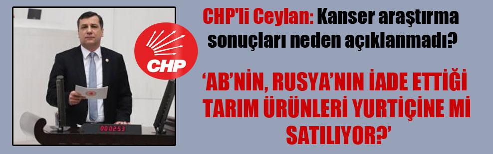 CHP'li Ceylan: Kanser araştırma sonuçları neden açıklanmadı?