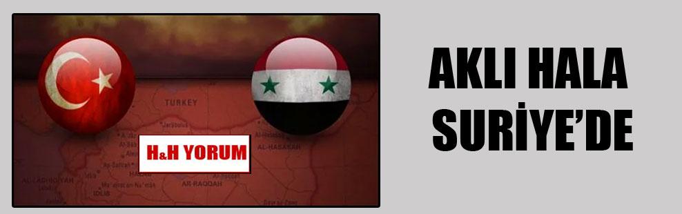 Aklı hala Suriye'de