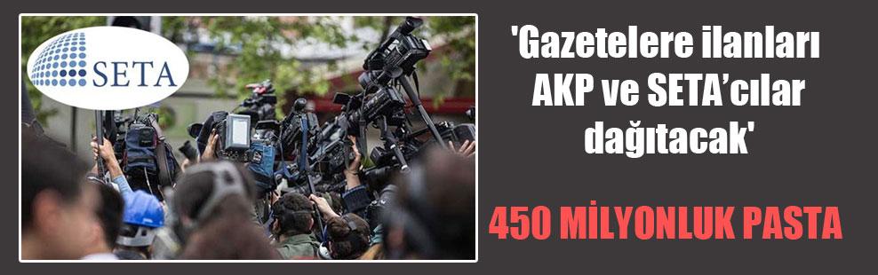 'Gazetelere ilanları AKP ve SETA'cılar dağıtacak'