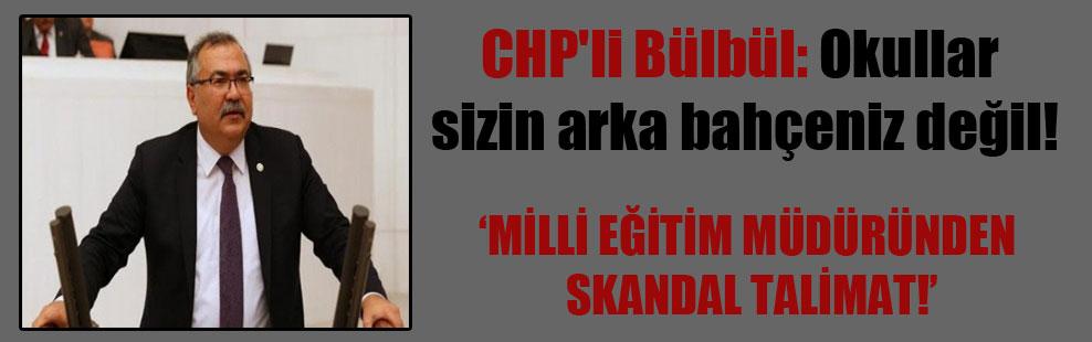 CHP'li Bülbül: Okullar sizin arka bahçeniz değil!