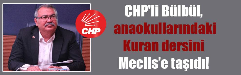CHP'li Bülbül, anaokullarındaki Kuran dersini Meclis'e taşıdı!