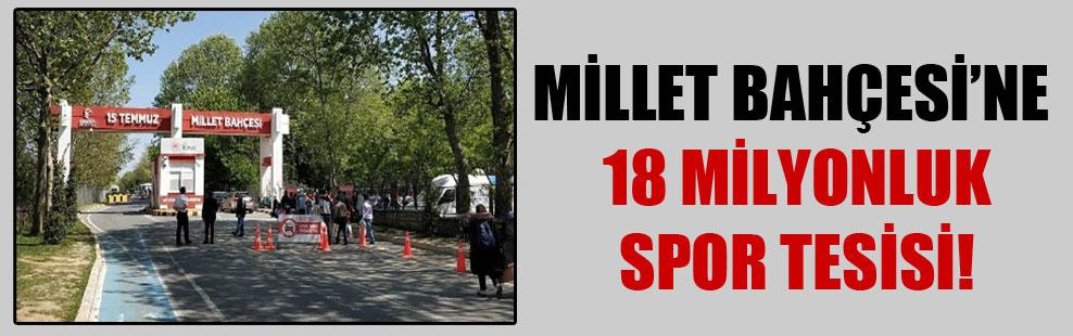 Millet Bahçesi'ne 18 milyonluk spor tesisi!