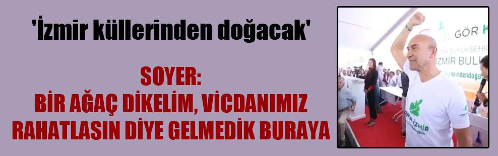 'İzmir küllerinden doğacak'