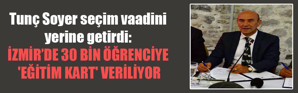 Tunç Soyer seçim vaadini yerine getirdi: İzmir'de 30 bin öğrenciye 'Eğitim Kart' veriliyor