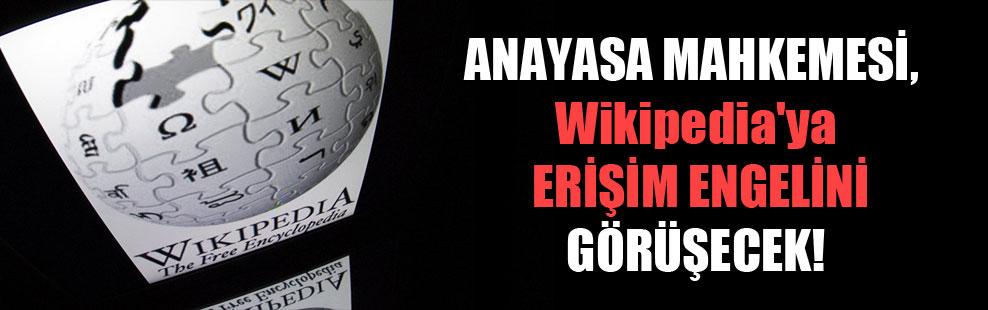 Anayasa Mahkemesi, Wikipedia'ya erişim engelini görüşecek!