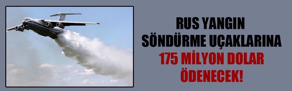 Rus yangın söndürme uçaklarına 175 milyon dolar ödenecek!