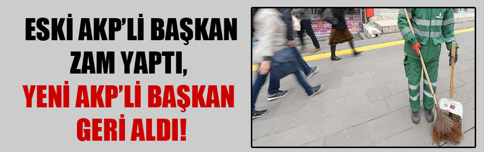 Eski AKP'li başkan zam yaptı, yeni AKP'li başkan geri aldı!