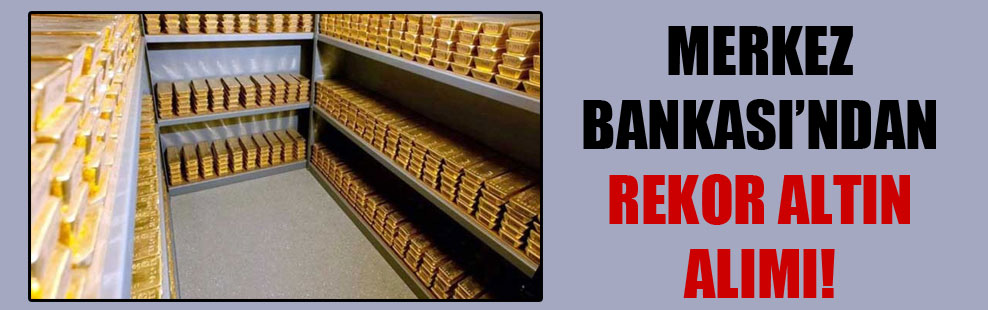 Merkez Bankası'ndan rekor altın alımı!