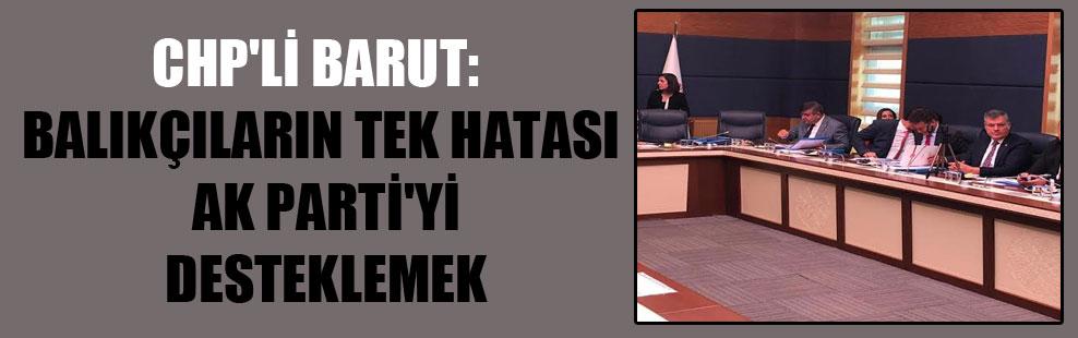 CHP'li Barut: Balıkçıların tek hatası Ak Parti'yi desteklemek