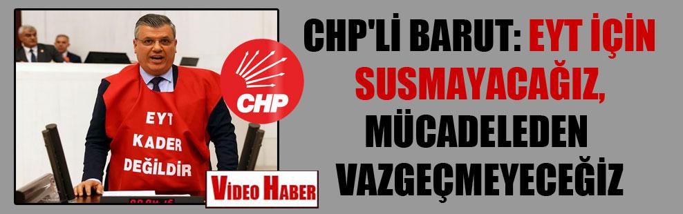 CHP'li Barut: EYT için susmayacağız, mücadeleden vazgeçmeyeceğiz