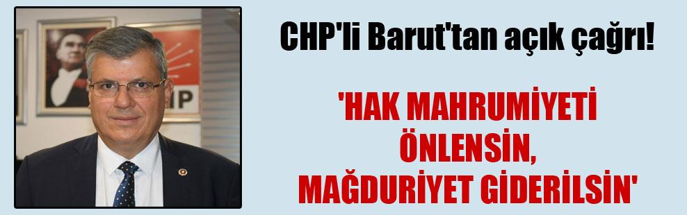 CHP'li Barut'tan açık çağrı! 'Hak mahrumiyeti önlensin, mağduriyet giderilsin'