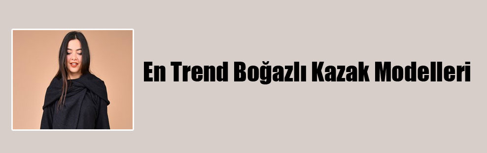 En Trend Boğazlı Kazak Modelleri